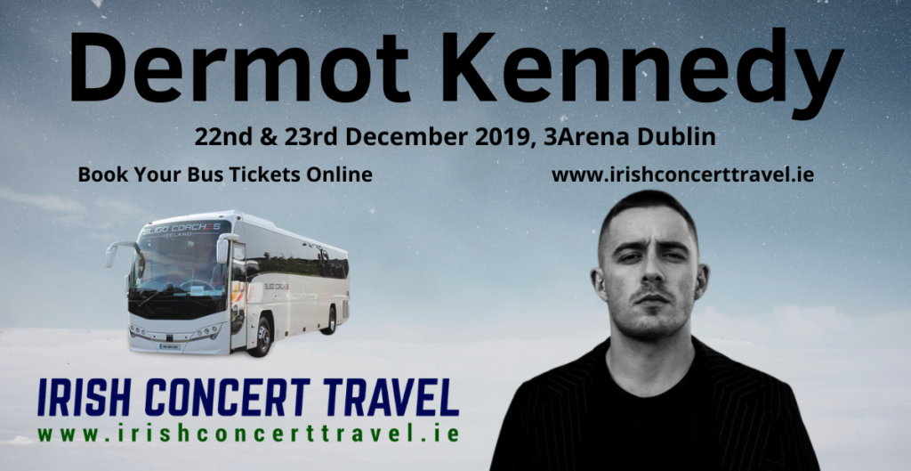 Buses to Dermot Kennedy 22nd & 23rd December 2019 in the 3Arena